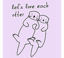Let's Love Each Otter Photographic Print