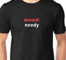 mood - needy Unisex T-Shirt