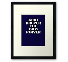 Girls Prefer The Bass Player - Bassist Top Framed Print