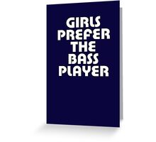 Girls Prefer The Bass Player - Bassist Top Greeting Card