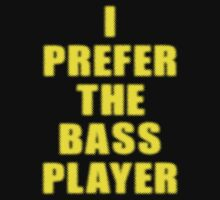 Band - I Prefer The Bass Player Is The Best - Shirt by deanworld