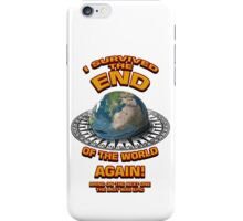 I survived the End of the World - Again iPhone Case/Skin