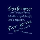 Pope Francis 1 Quote on Tenderness by AuntieShoe