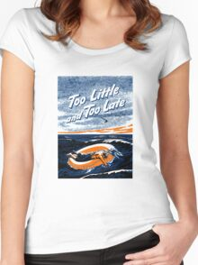 Too Little and Too Late -- WWII Women's Fitted Scoop T-Shirt