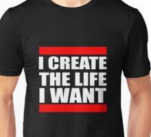 I Create the Life I Want Unisex T-Shirt