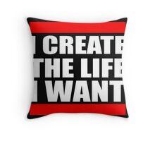 I Create the Life I Want Throw Pillow