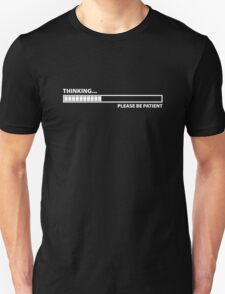 Thinking ... Please Be Patient T-Shirt