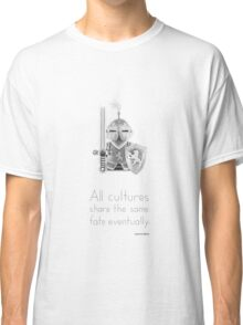 Medieval - All Cultures Share the Same Fate Eventually Classic T-Shirt
