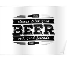 Beer- Always drink good Beer.. Poster