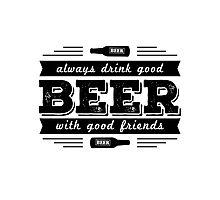 Beer- Always drink good Beer.. Photographic Print