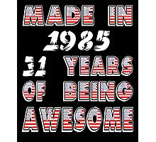 MADE IN 1985   31 YEARS OF BEING AWESOME Photographic Print