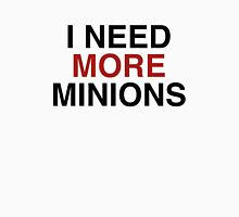 I Need More Minions Unisex T-Shirt