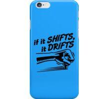 if it SHIFTS, it DRIFTS (3) iPhone Case/Skin