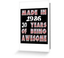 MADE IN 1986   30 YEARS OF BEING AWESOME Greeting Card