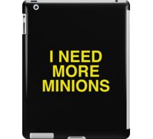 I Need More Minions iPad Case/Skin