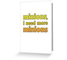 Minions, I Need More Minions Greeting Card
