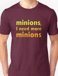 Minions, I Need More Minions Unisex T-Shirt