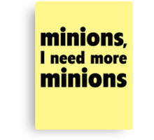 Minions, I Need More Minions Canvas Print