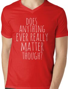 does anything ever really matter though? Mens V-Neck T-Shirt