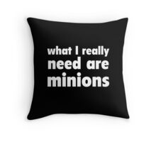 What I Really Need Are Minions Throw Pillow