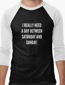 I Really Need A Day Between Saturday And Sunday Men's Baseball ¾ T-Shirt
