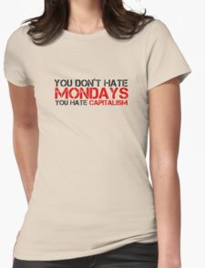 Mondays Capitalism Political Quote  Womens Fitted T-Shirt
