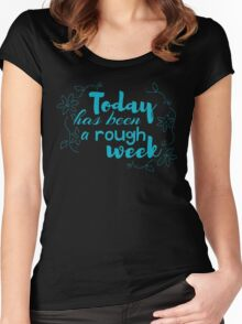 today has been a rough week Women's Fitted Scoop T-Shirt