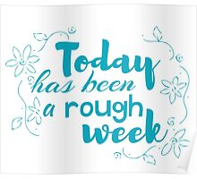 today has been a rough week Poster