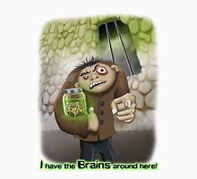 I Have the Brains Around Here Unisex T-Shirt