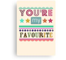You're My Favourite Canvas Print