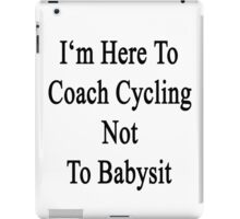 I'm Here To Coach Cycling Not To Babysit  iPad Case/Skin