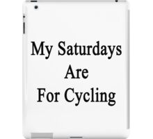 My Saturdays Are For Cycling  iPad Case/Skin