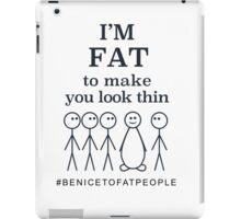 I'm Fat to Make You Look Thin Fat Joke iPad Case/Skin