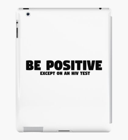 Be Positive Funny Quote Cool Humor Sarcastic iPad Case/Skin