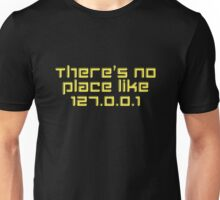 There's No Place Like 127.0.0.1 Unisex T-Shirt
