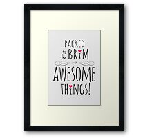 Packed to the Brim with Awesome Things Framed Print
