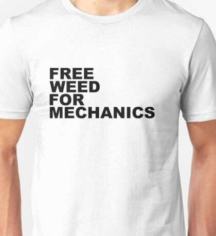 Free Weed For Mechanics Unisex T-Shirt