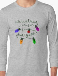 Christmas isn't fun for everyone... Long Sleeve T-Shirt