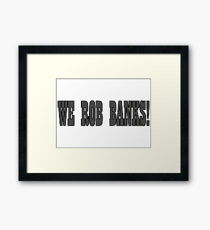 Bonnie and Clyde Movie Quotes Robbing The Bank Framed Print