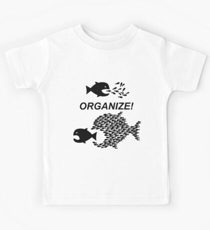 Organize! Citizens Unite! Activists Unite! Laborers Unite! .  Kids Tee