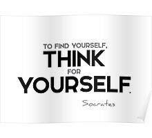 to find yourself, think for yourself - socrates Poster