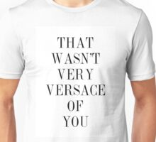 That wasn't very versace of you  Unisex T-Shirt