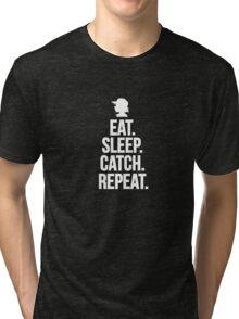 Eat Sleep Catch Repeat. Tri-blend T-Shirt