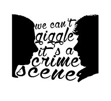 We Can't Giggle - It's a Crime Scene Photographic Print