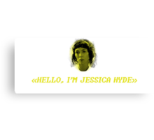 Hello, I'm Jessica Hyde. Canvas Print