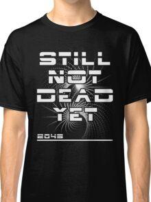 Still Not Dead Yet The Singularity Achievement  Classic T-Shirt