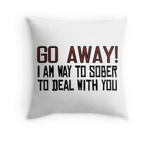 Go Away Funny Offensive Quotes Sarcastic Drunk Throw Pillow