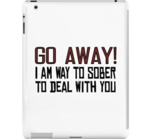 Go Away Funny Offensive Quotes Sarcastic Drunk iPad Case/Skin