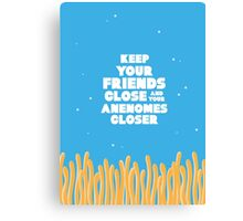 Keep Your Friends Close - Finding Nemo Canvas Print