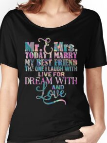 Wedding Gift Bride Groom Mr Mrs Iridescent Rainbow Foil Poem Today I Marry My Best Friend  Dream Laugh Love  Women's Relaxed Fit T-Shirt